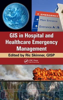 GIS in Hospital and Healthcare Emergency Management By Skinner, Ric (EDT)