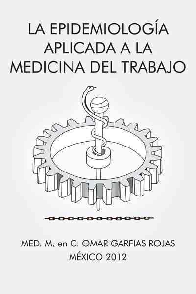 La epidemiologfa aplicada a la medicina del trabajo By Rojas, C. Omar Garfias